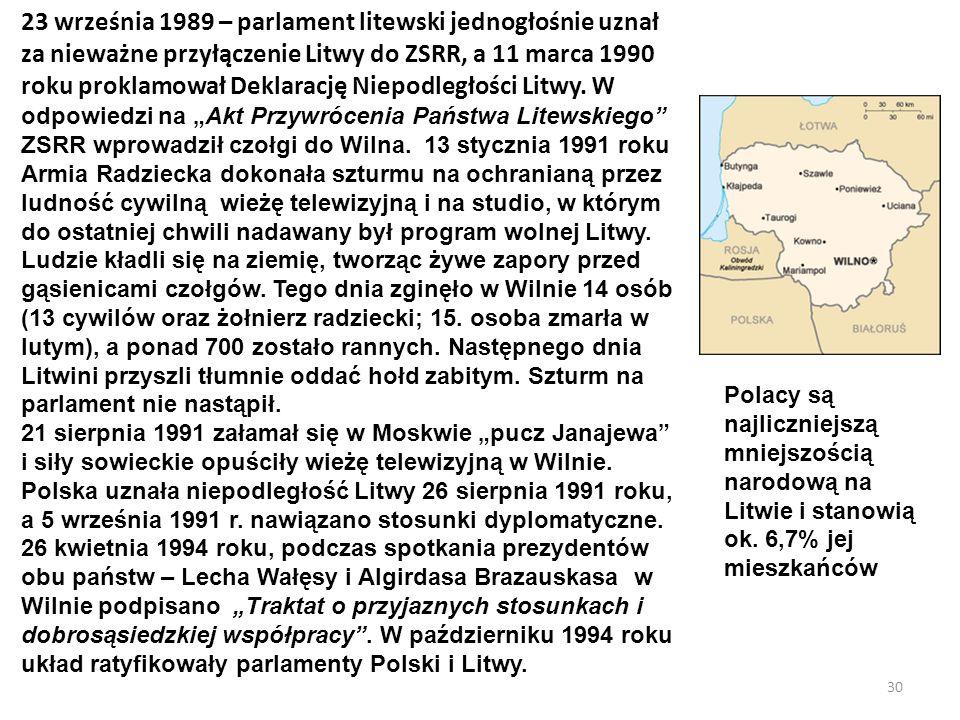 30 23 września 1989 – parlament litewski jednogłośnie uznał za nieważne przyłączenie Litwy do ZSRR, a 11 marca 1990 roku proklamował Deklarację Niepod
