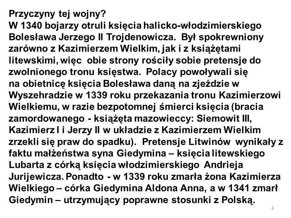 4 Przyczyny tej wojny? W 1340 bojarzy otruli księcia halicko-włodzimierskiego Bolesława Jerzego II Trojdenowicza. Był spokrewniony zarówno z Kazimierz