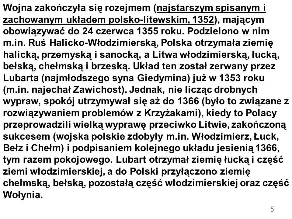 5 Wojna zakończyła się rozejmem (najstarszym spisanym i zachowanym układem polsko-litewskim, 1352), mającym obowiązywać do 24 czerwca 1355 roku. Podzi