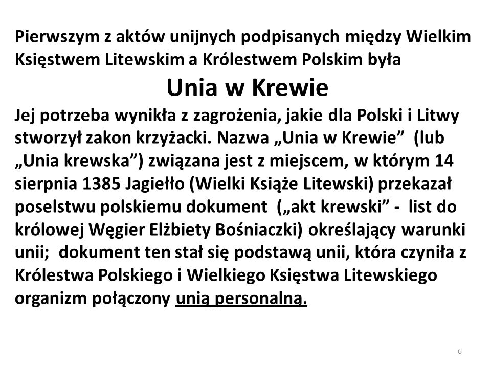 Pierwszym z aktów unijnych podpisanych między Wielkim Księstwem Litewskim a Królestwem Polskim była Unia w Krewie Jej potrzeba wynikła z zagrożenia, j