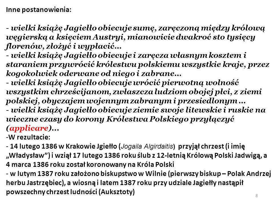 Inne postanowienia: - wielki książę Jagiełło obiecuje sumę, zaręczoną między królową węgierską a księciem Austryi, mianowicie dwakroć sto tysięcy flor