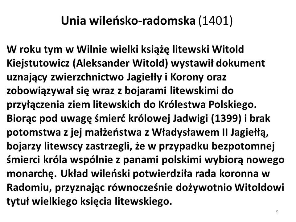 Unia wileńsko-radomska (1401) W roku tym w Wilnie wielki książę litewski Witold Kiejstutowicz (Aleksander Witold) wystawił dokument uznający zwierzchn