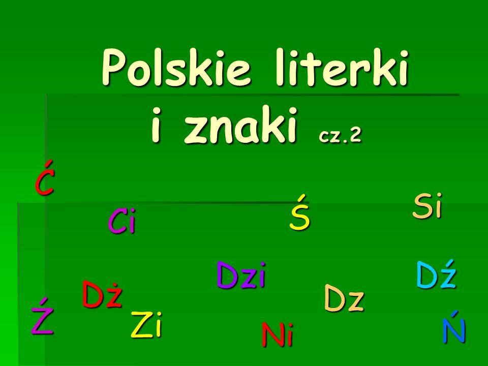 Polskie literki i znaki cz.2 Ć Ci Dz Dź Dż Dzi Ś Si Ź Zi Ń Ni