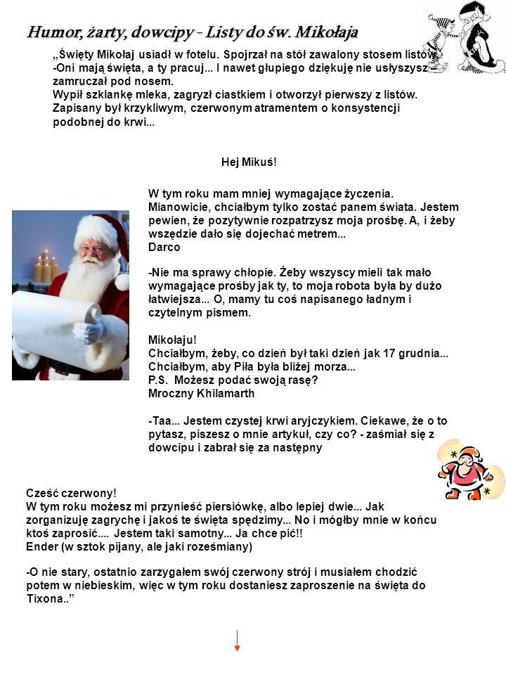 Humor, żarty, dowcipy - Listy do św. Mikołaja Święty Mikołaj usiadł w fotelu. Spojrzał na stół zawalony stosem listów. -Oni mają święta, a ty pracuj..