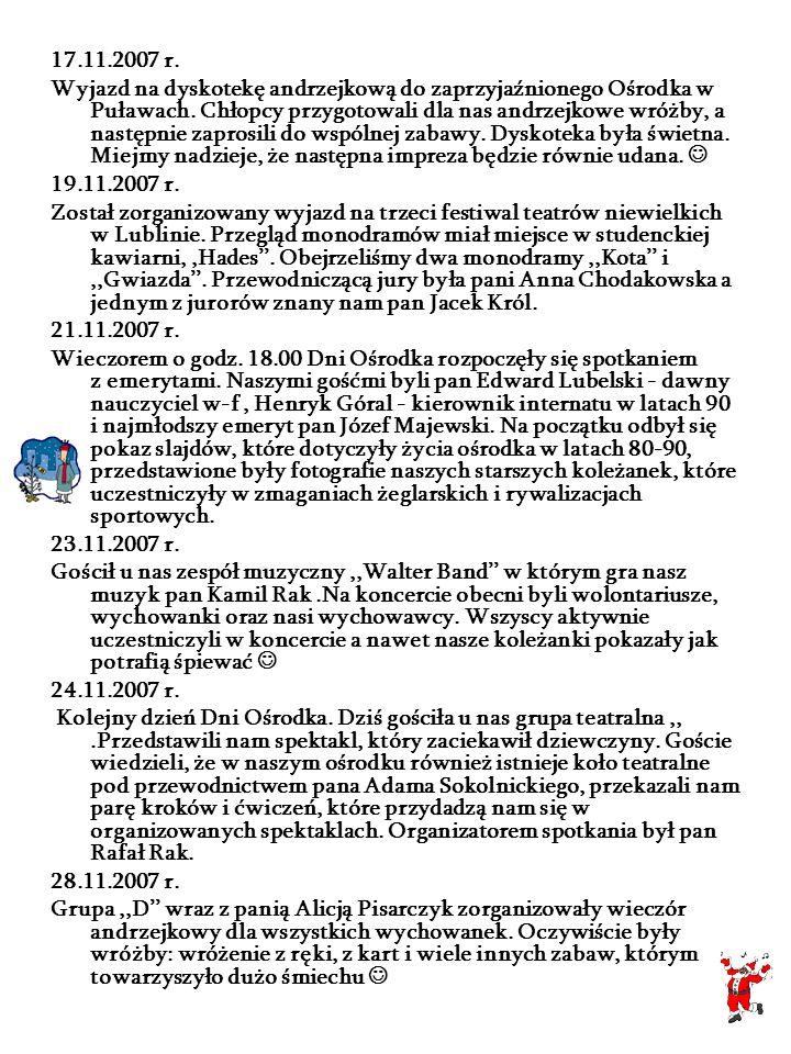 17.11.2007 r. Wyjazd na dyskotekę andrzejkową do zaprzyjaźnionego Ośrodka w Puławach. Chłopcy przygotowali dla nas andrzejkowe wróżby, a następnie zap
