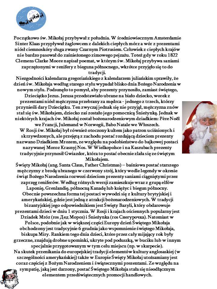 Początkowo św. Mikołaj przybywał z południa. W średniowiecznym Amsterdamie Sinter Klaas przypływał żaglowcem z dalekich ciepłych mórz a wór z prezenta