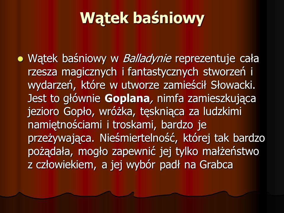 Wątek baśniowy Wątek baśniowy w Balladynie reprezentuje cała rzesza magicznych i fantastycznych stworzeń i wydarzeń, które w utworze zamieścił Słowack