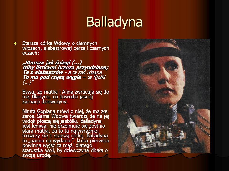Balladyna Starsza córka Wdowy o ciemnych włosach, alabastrowej cerze i czarnych oczach: Starsza jak śniegi (...) Niby listkami brzoza przyodziana; Ta
