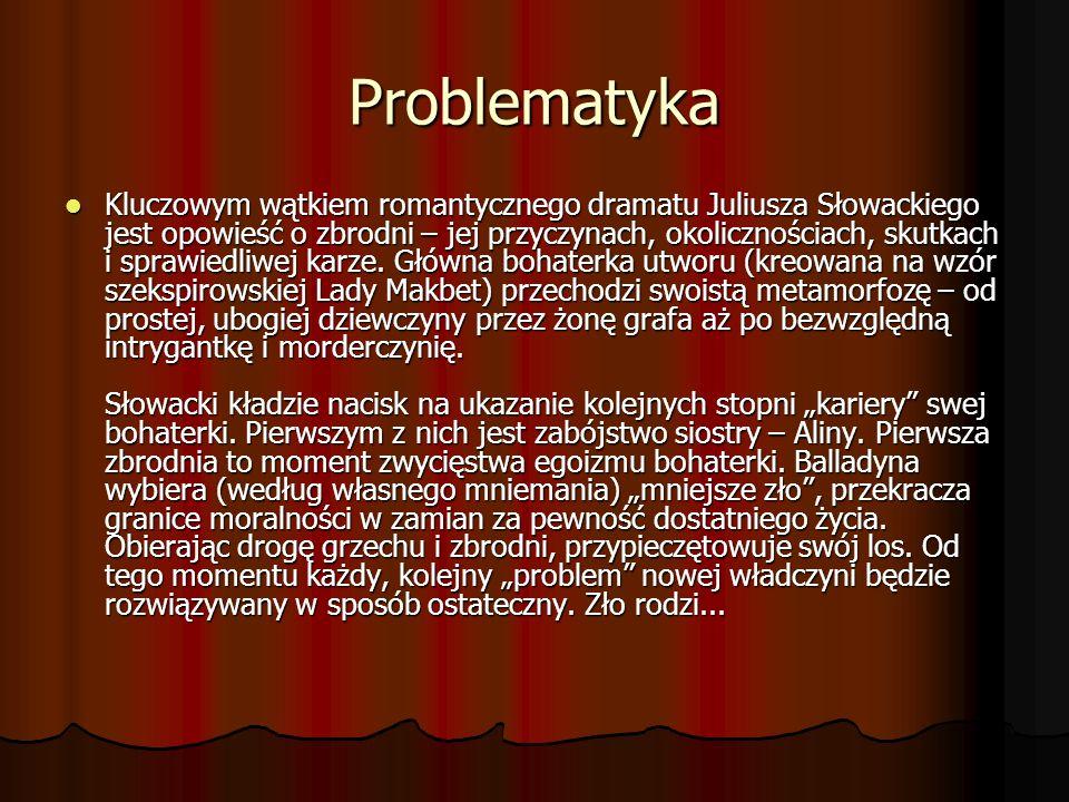 Problematyka Kluczowym wątkiem romantycznego dramatu Juliusza Słowackiego jest opowieść o zbrodni – jej przyczynach, okolicznościach, skutkach i spraw