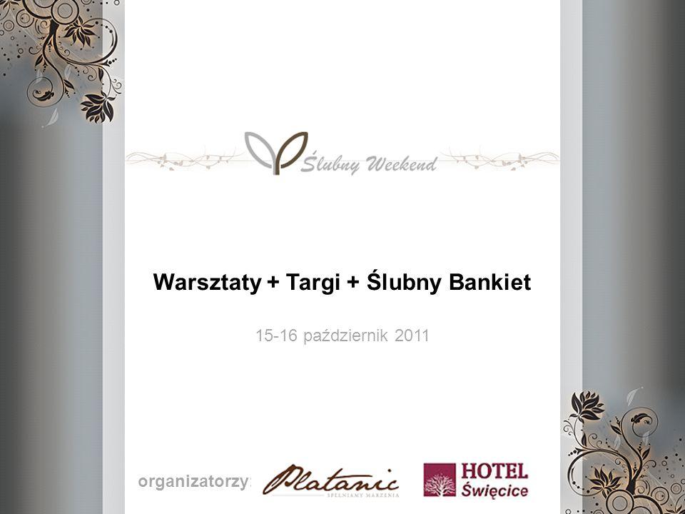 Warsztaty + Targi + Ślubny Bankiet 15-16 październik 2011 organizatorzy: