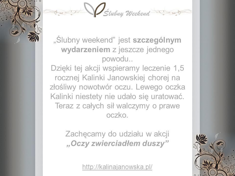 Ślubny weekend jest szczególnym wydarzeniem z jeszcze jednego powodu.. Dzięki tej akcji wspieramy leczenie 1,5 rocznej Kalinki Janowskiej chorej na zł