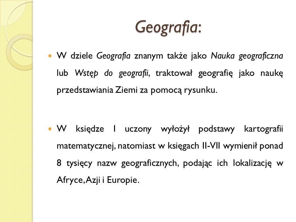Geografia: W dziele Geografia znanym także jako Nauka geograficzna lub Wstęp do geografii, traktował geografię jako naukę przedstawiania Ziemi za pomo