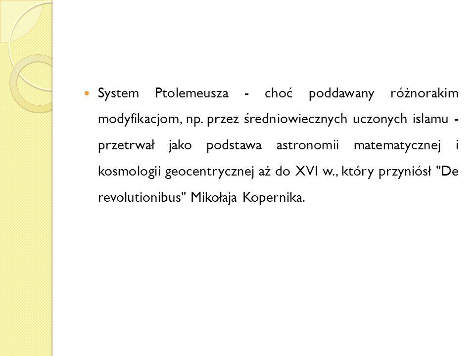 System Ptolemeusza - choć poddawany różnorakim modyfikacjom, np. przez średniowiecznych uczonych islamu - przetrwał jako podstawa astronomii matematyc