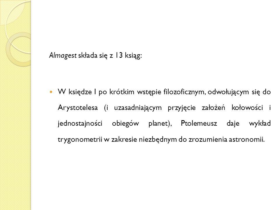 Almagest składa się z 13 ksiąg: W księdze I po krótkim wstępie filozoficznym, odwołującym się do Arystotelesa (i uzasadniającym przyjęcie założeń koło