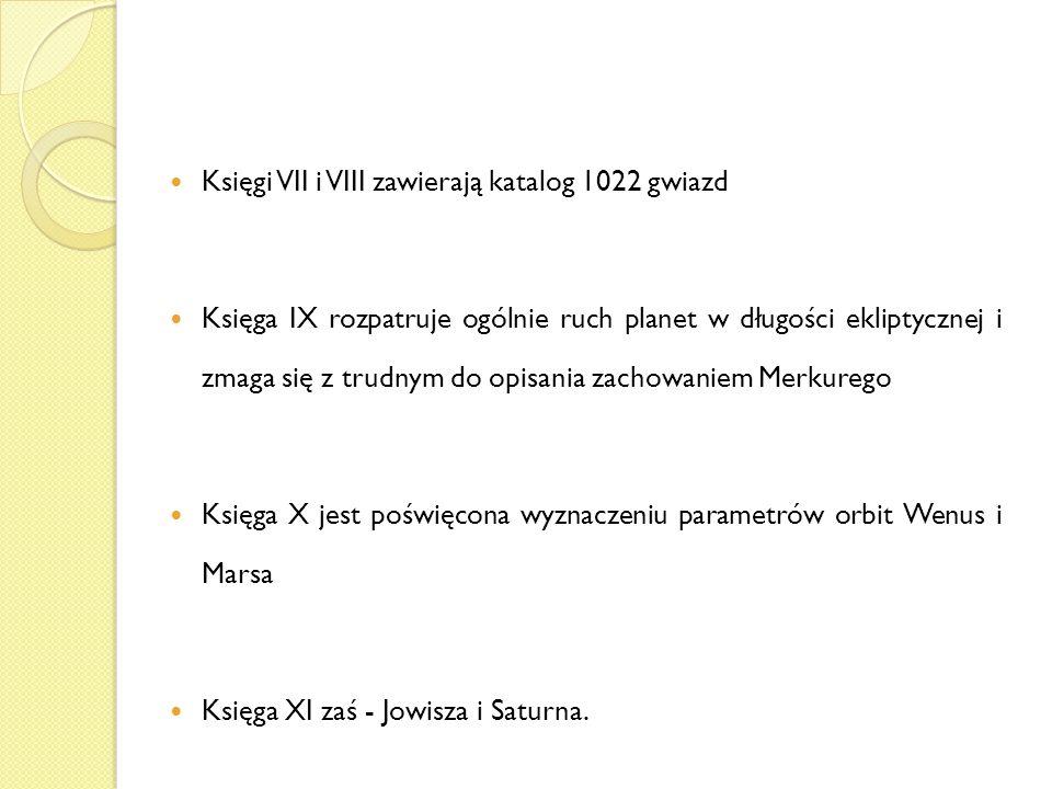 Księgi VII i VIII zawierają katalog 1022 gwiazd Księga IX rozpatruje ogólnie ruch planet w długości ekliptycznej i zmaga się z trudnym do opisania zac