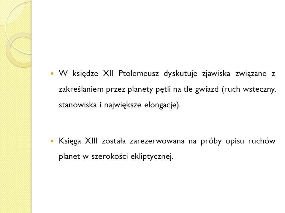 W księdze XII Ptolemeusz dyskutuje zjawiska związane z zakreślaniem przez planety pętli na tle gwiazd (ruch wsteczny, stanowiska i największe elongacj
