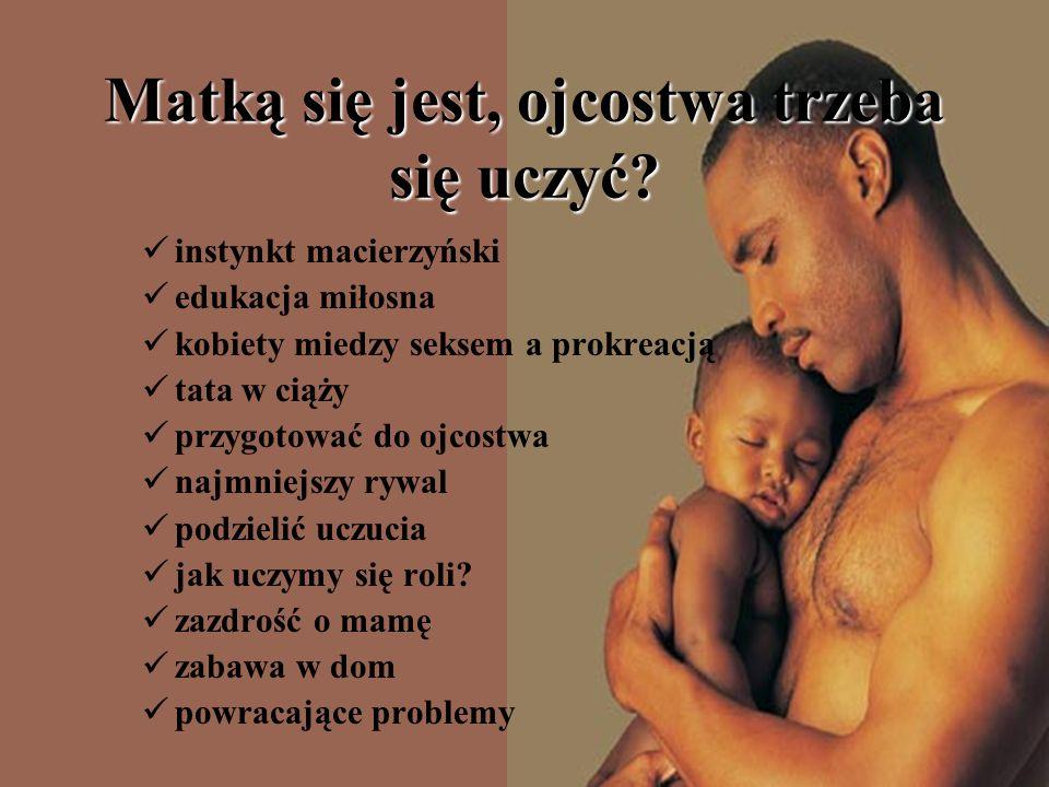 Matką się jest, ojcostwa trzeba się uczyć.