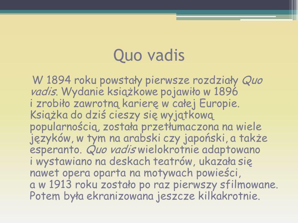 Quo vadis W 1894 roku powstały pierwsze rozdziały Quo vadis. Wydanie książkowe pojawiło w 1896 i zrobiło zawrotną karierę w całej Europie. Książka do