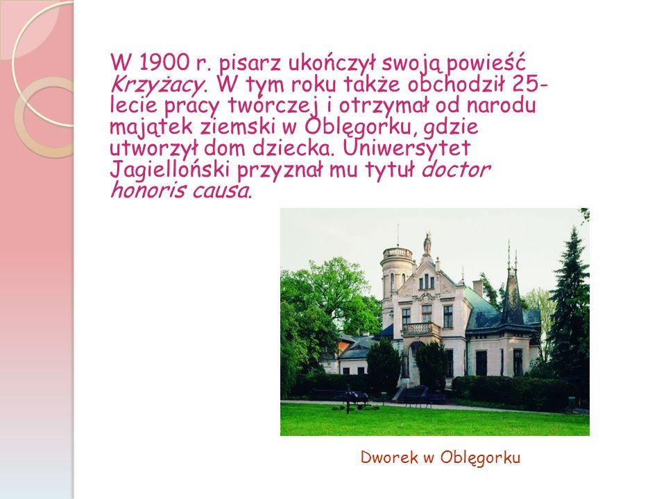 W 1900 r. pisarz ukończył swoją powieść Krzyżacy. W tym roku także obchodził 25- lecie pracy twórczej i otrzymał od narodu majątek ziemski w Oblęgorku
