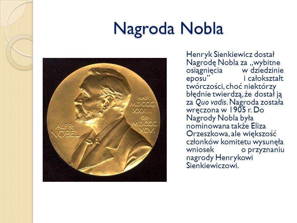 Nagroda Nobla Henryk Sienkiewicz dostał Nagrodę Nobla za wybitne osiągnięcia w dziedzinie eposu i całokształt twórczości, choć niektórzy błędnie twier