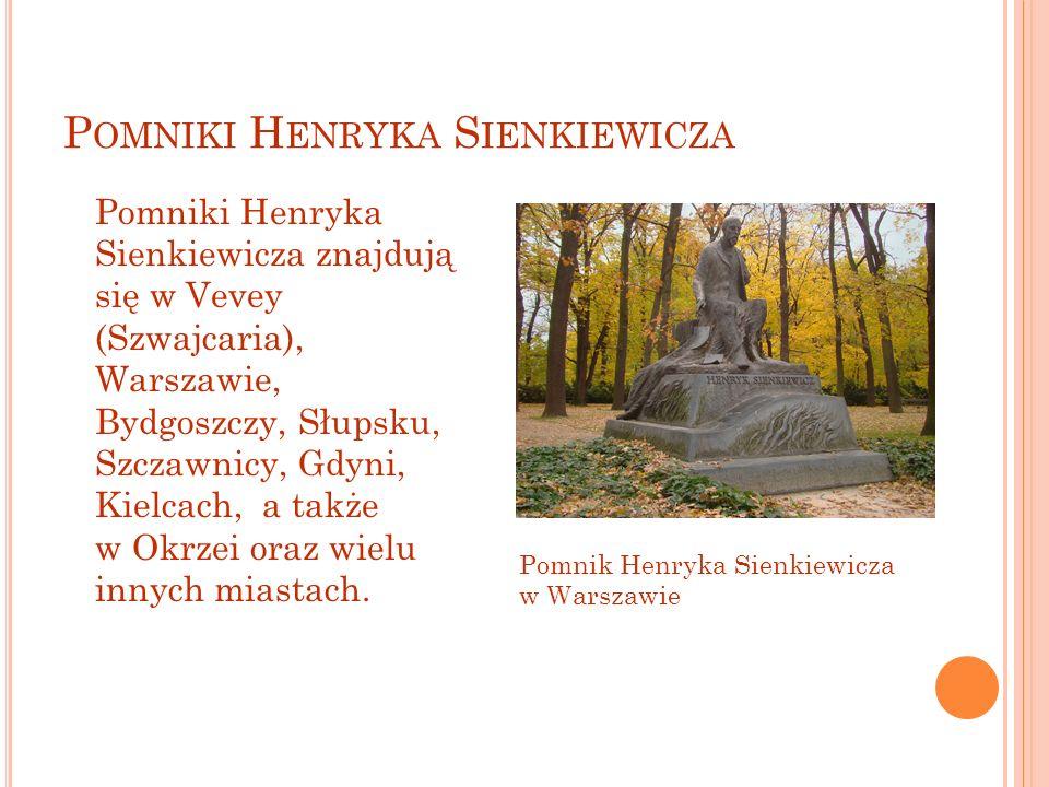 P OMNIKI H ENRYKA S IENKIEWICZA Pomniki Henryka Sienkiewicza znajdują się w Vevey (Szwajcaria), Warszawie, Bydgoszczy, Słupsku, Szczawnicy, Gdyni, Kie