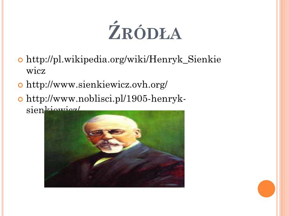 Ź RÓDŁA http://pl.wikipedia.org/wiki/Henryk_Sienkie wicz http://www.sienkiewicz.ovh.org/ http://www.noblisci.pl/1905-henryk- sienkiewicz/