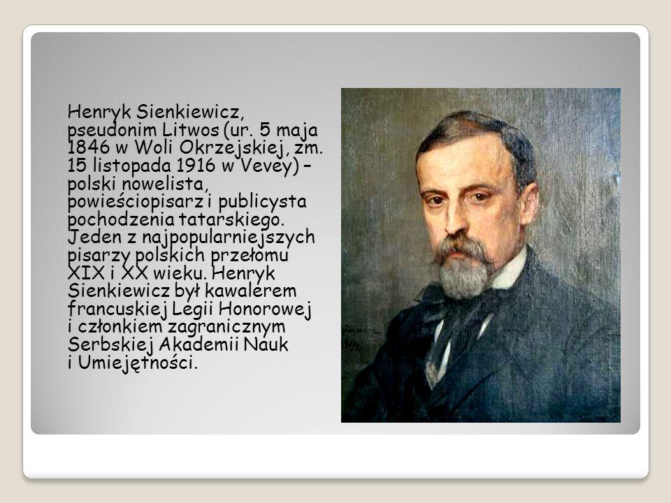 Henryk Sienkiewicz, pseudonim Litwos (ur. 5 maja 1846 w Woli Okrzejskiej, zm. 15 listopada 1916 w Vevey) – polski nowelista, powieściopisarz i publicy