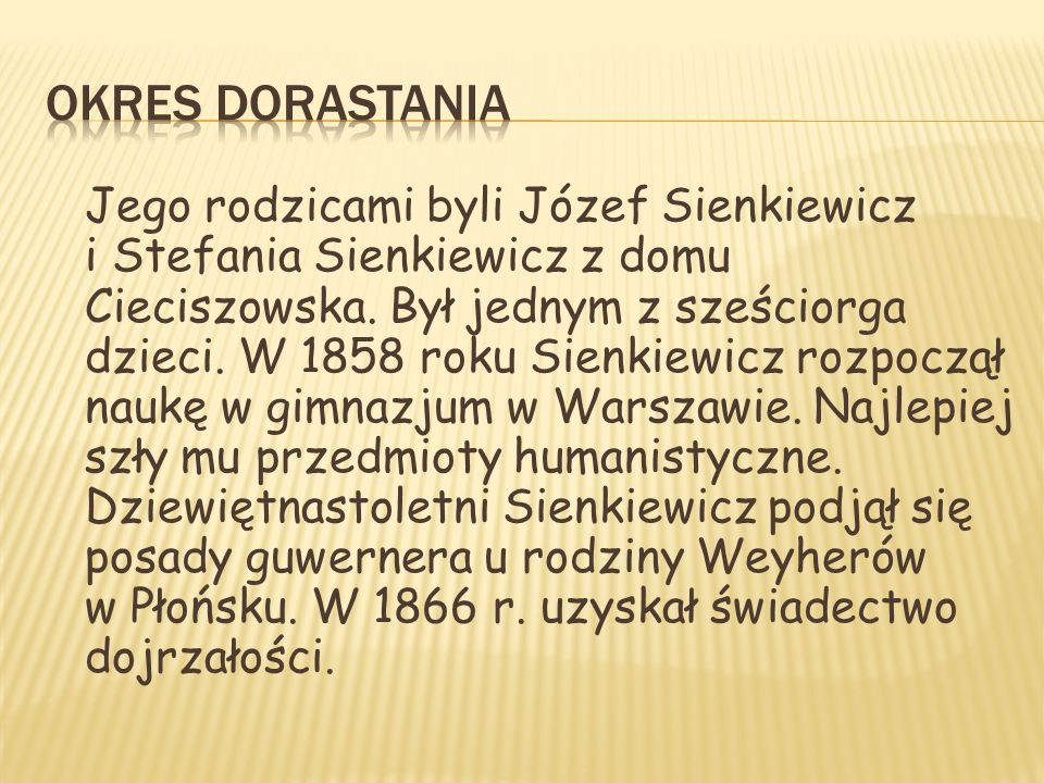 Jego rodzicami byli Józef Sienkiewicz i Stefania Sienkiewicz z domu Cieciszowska. Był jednym z sześciorga dzieci. W 1858 roku Sienkiewicz rozpoczął na
