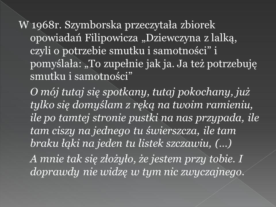 Wisława Szymborska po raz pierwszy ujrzała Kornela Filipowicza w 1947 r. Jedyne co pamięta z tego dnia to wrażenie, jakie na niej zrobił. Kiedy go zob