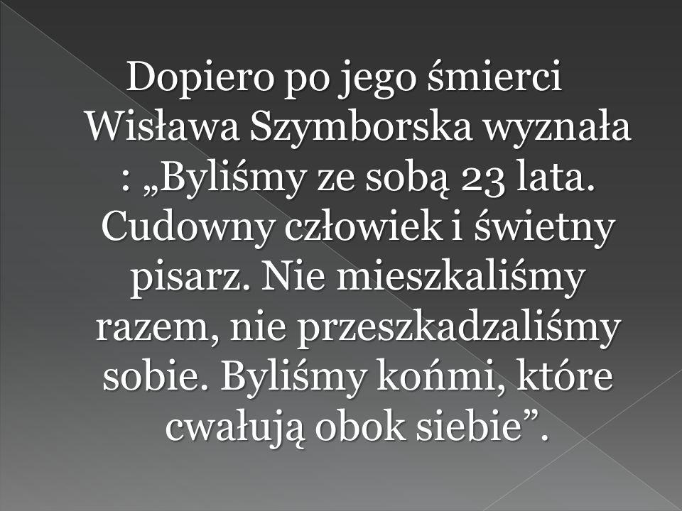 Choć związek Szymborskiej i Filipowicza nie był dla nikogo tajemnicą, ona sama nigdy nie wspominała o tym publicznie. Filipowicz był jej bratnią duszą