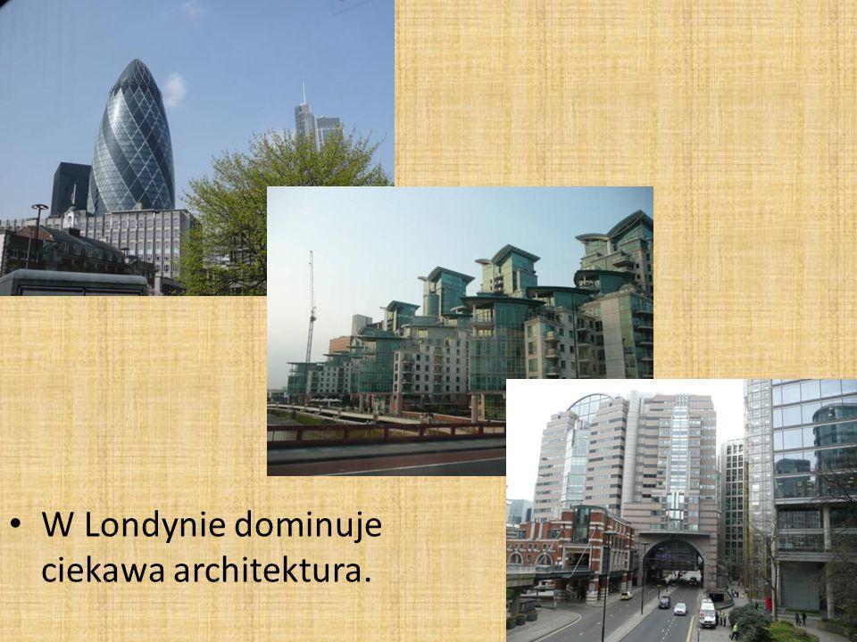 W Londynie dominuje ciekawa architektura.