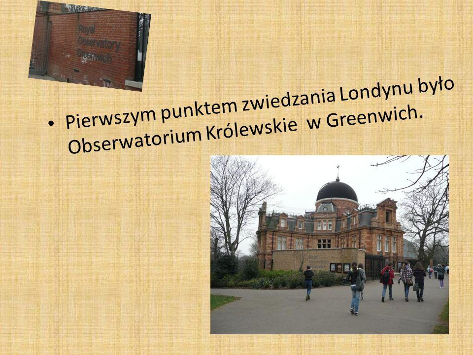 Pierwszym punktem zwiedzania Londynu było Obserwatorium Królewskie w Greenwich.