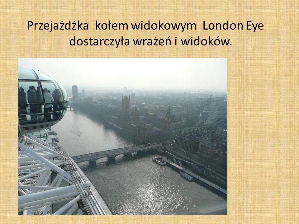 Przejażdżka kołem widokowym London Eye dostarczyła wrażeń i widoków.