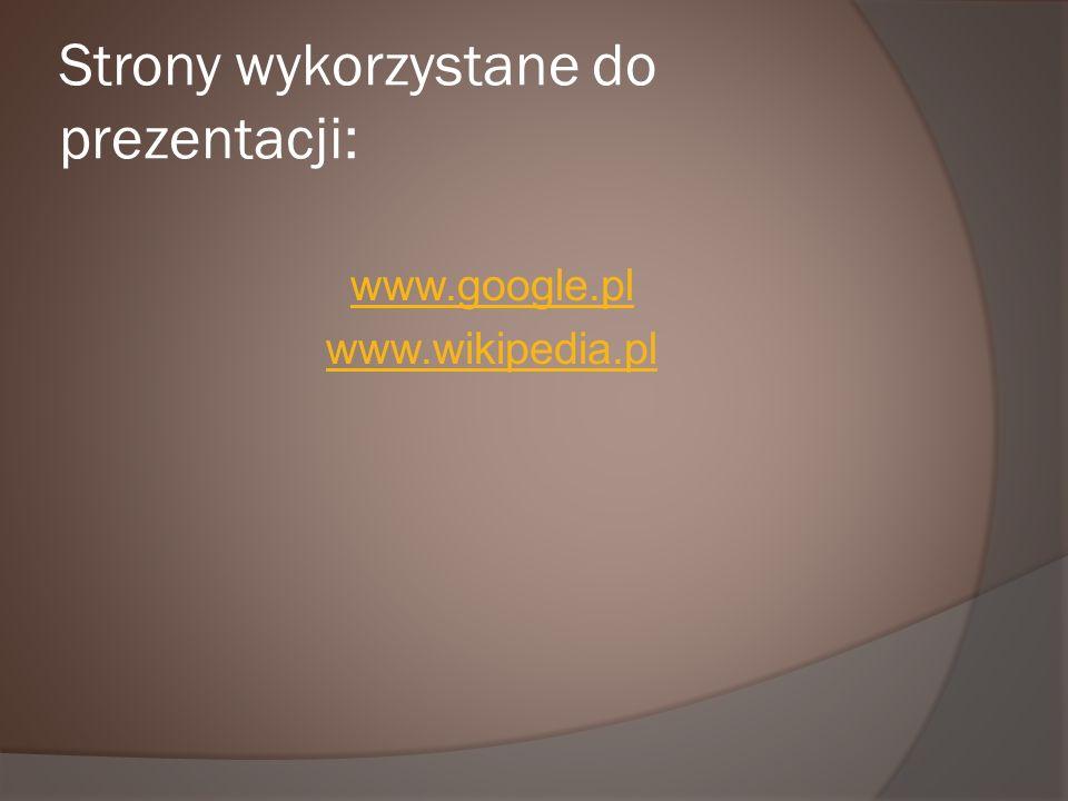 Strony wykorzystane do prezentacji: www.google.pl www.wikipedia.pl