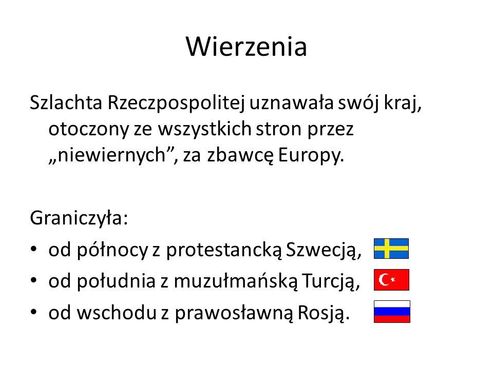 Wierzenia Szlachta Rzeczpospolitej uznawała swój kraj, otoczony ze wszystkich stron przez niewiernych, za zbawcę Europy. Graniczyła: od północy z prot