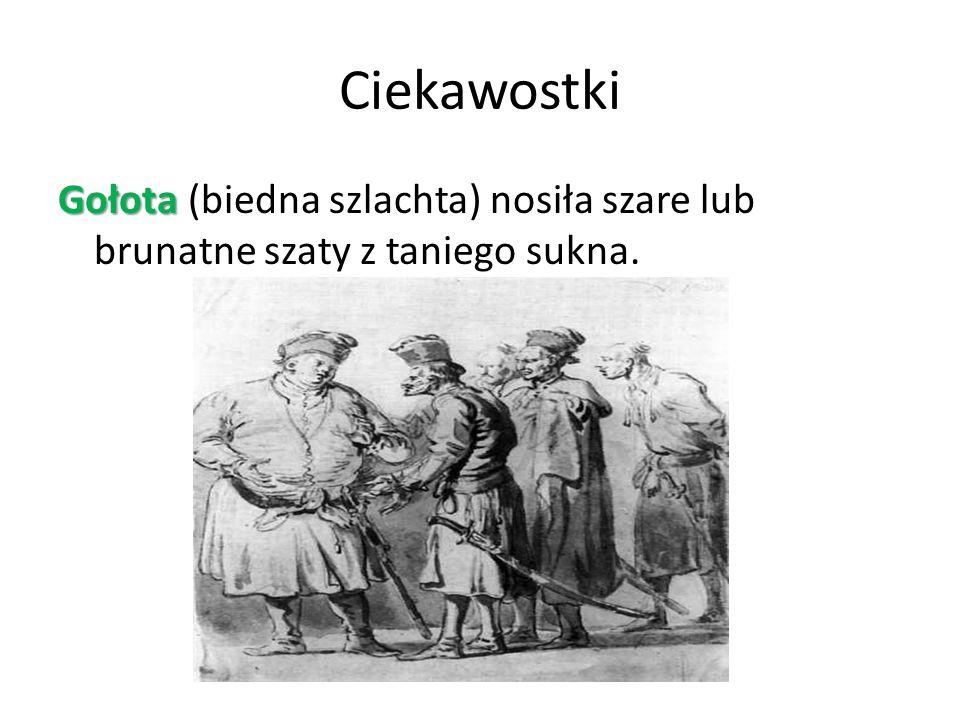 Ciekawostki Gołota Gołota (biedna szlachta) nosiła szare lub brunatne szaty z taniego sukna.