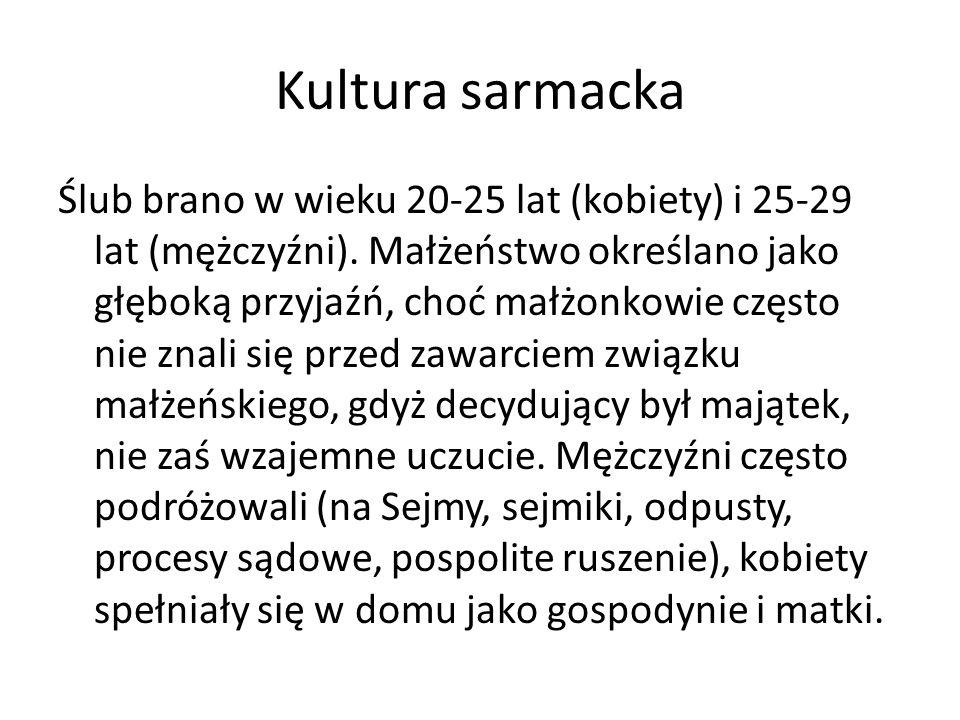 Kultura sarmacka Ślub brano w wieku 20-25 lat (kobiety) i 25-29 lat (mężczyźni). Małżeństwo określano jako głęboką przyjaźń, choć małżonkowie często n