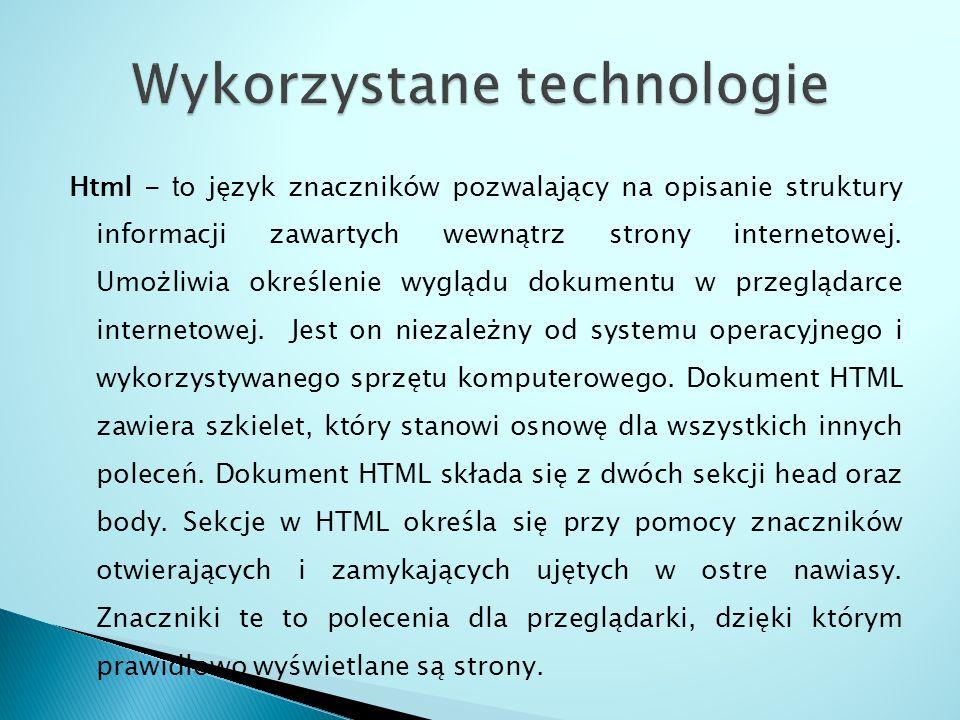 Html - t o język znaczników pozwalający na opisanie struktury informacji zawartych wewnątrz strony internetowej.