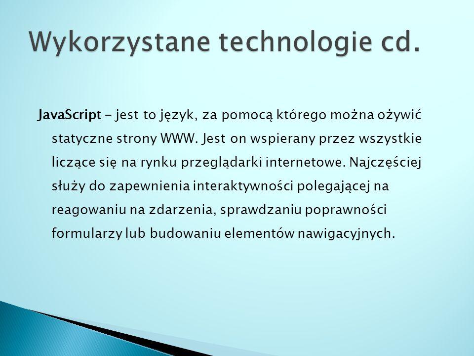 JavaScript - jest to język, za pomocą którego można ożywić statyczne strony WWW.