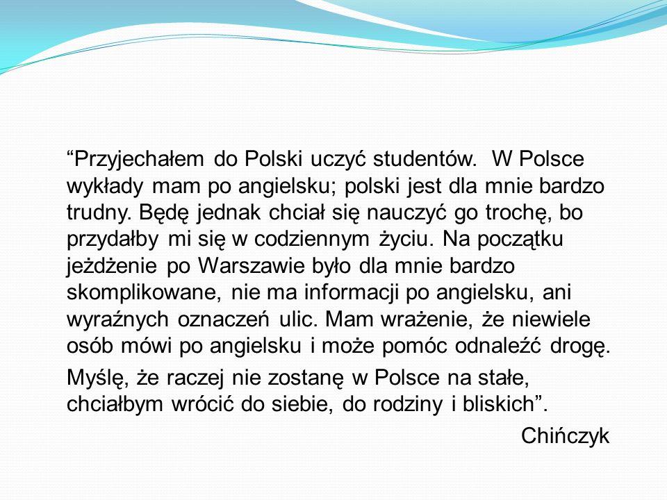 Przyjechałem do Polski uczyć studentów. W Polsce wykłady mam po angielsku; polski jest dla mnie bardzo trudny. Będę jednak chciał się nauczyć go troch