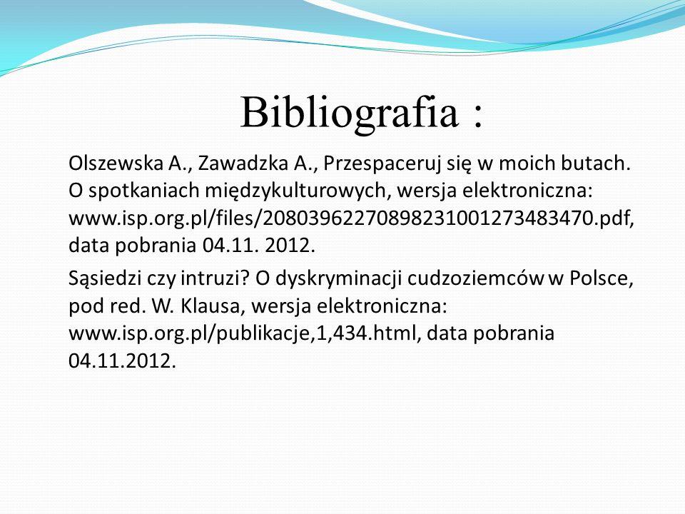 Bibliografia : Olszewska A., Zawadzka A., Przespaceruj się w moich butach. O spotkaniach międzykulturowych, wersja elektroniczna: www.isp.org.pl/files