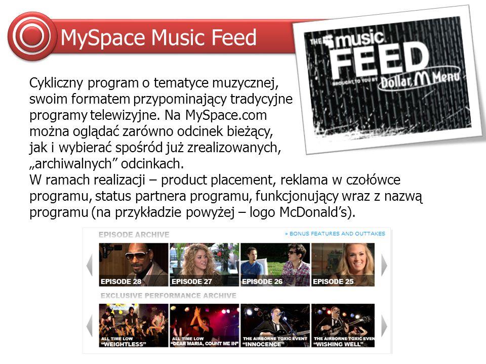 MySpace Music Feed Cykliczny program o tematyce muzycznej, swoim formatem przypominający tradycyjne programy telewizyjne.