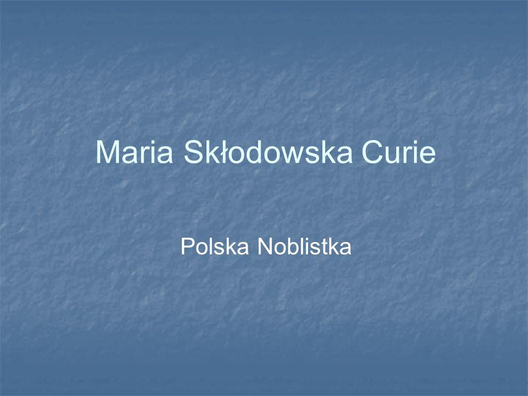 Maria Skłodowska Curie Polska Noblistka