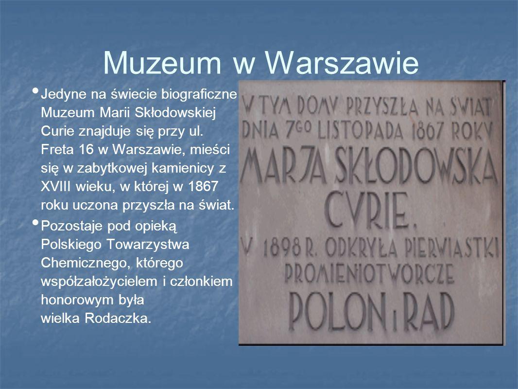 Muzeum w Warszawie Jedyne na świecie biograficzne Muzeum Marii Skłodowskiej Curie znajduje się przy ul. Freta 16 w Warszawie, mieści się w zabytkowej