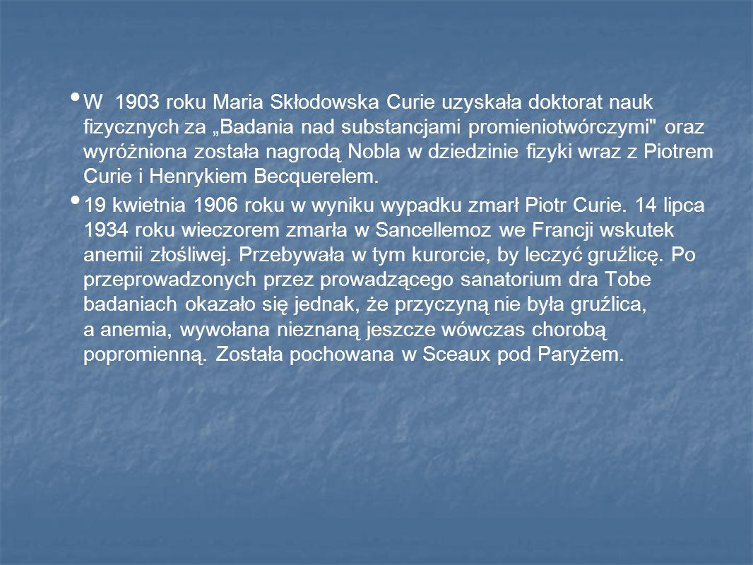 W 1903 roku Maria Skłodowska Curie uzyskała doktorat nauk fizycznych za Badania nad substancjami promieniotwórczymi
