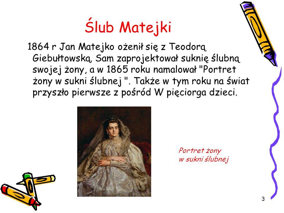 3 Ślub Matejki 1864 r Jan Matejko ożenił się z Teodorą Giebułtowską.