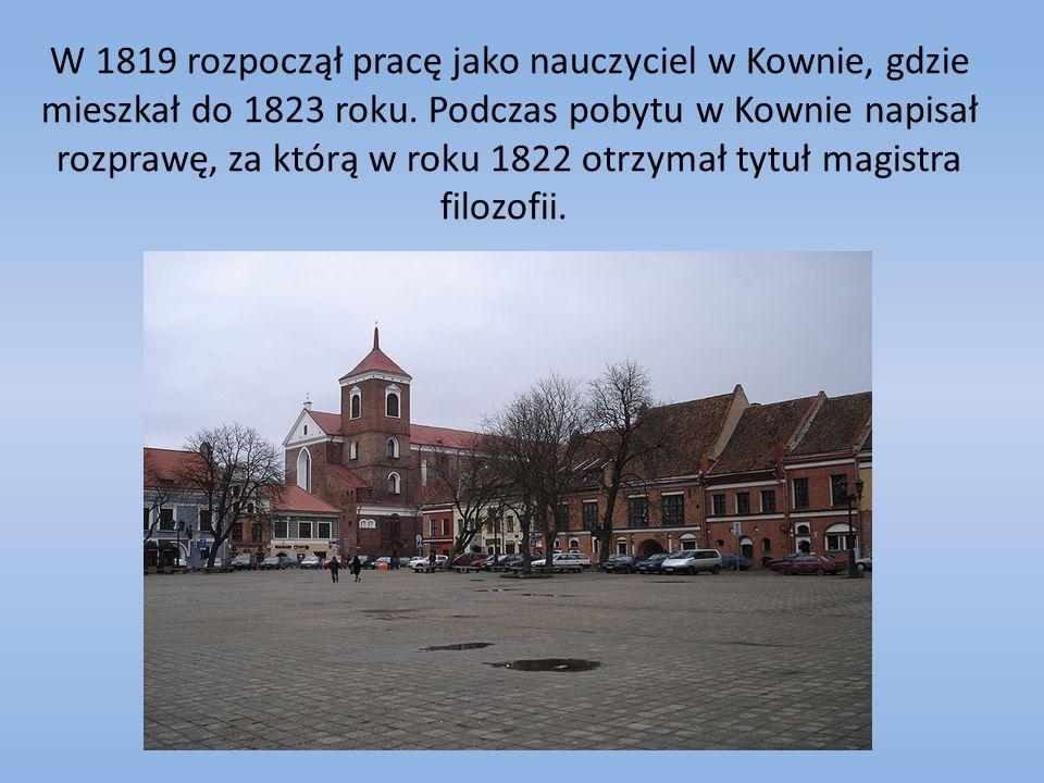 W 1819 rozpoczął pracę jako nauczyciel w Kownie, gdzie mieszkał do 1823 roku. Podczas pobytu w Kownie napisał rozprawę, za którą w roku 1822 otrzymał