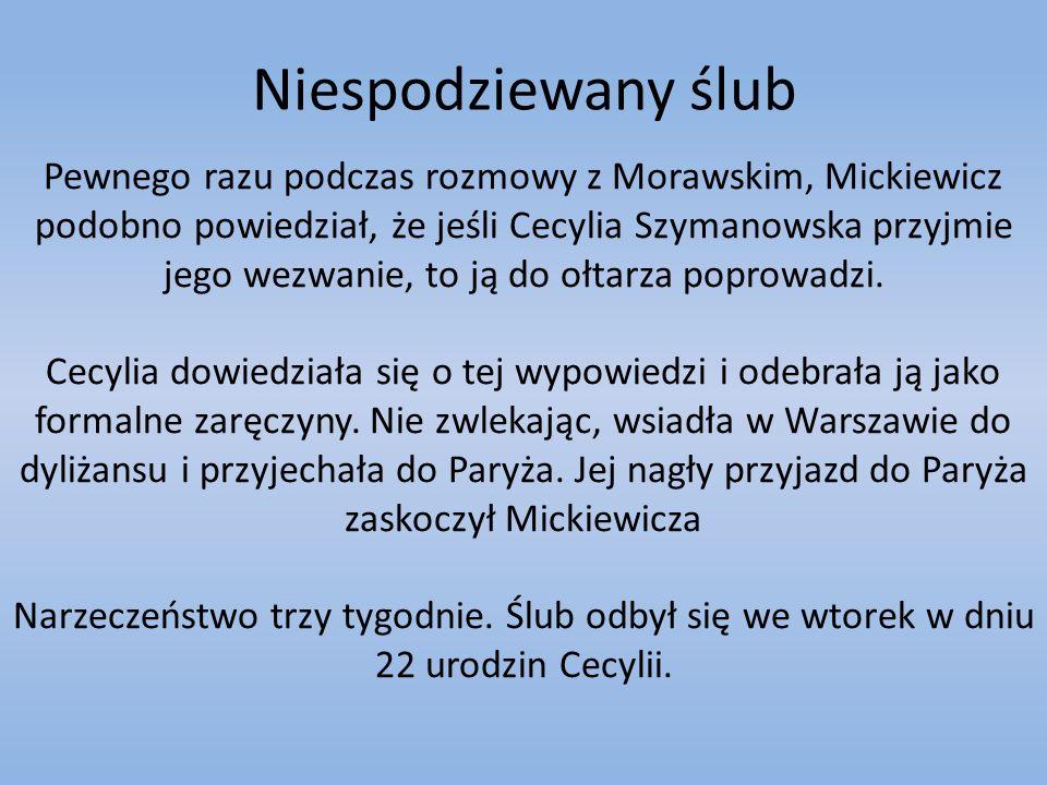 Niespodziewany ślub Pewnego razu podczas rozmowy z Morawskim, Mickiewicz podobno powiedział, że jeśli Cecylia Szymanowska przyjmie jego wezwanie, to ją do ołtarza poprowadzi.