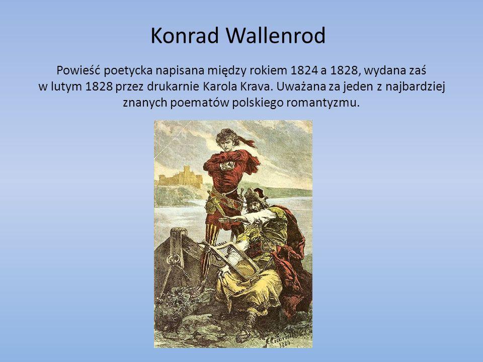 Konrad Wallenrod Powieść poetycka napisana między rokiem 1824 a 1828, wydana zaś w lutym 1828 przez drukarnie Karola Krava. Uważana za jeden z najbard