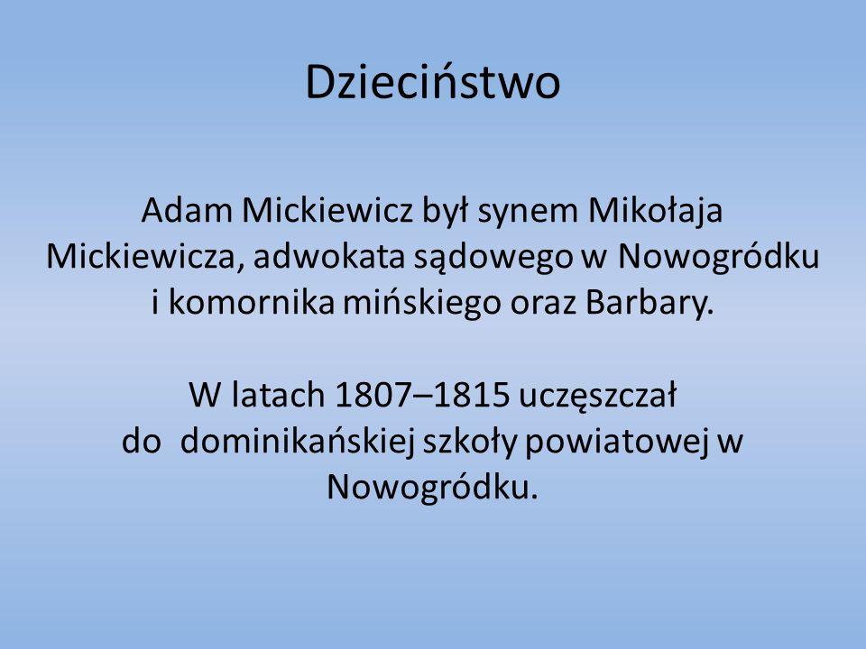 Dzieciństwo Adam Mickiewicz był synem Mikołaja Mickiewicza, adwokata sądowego w Nowogródku i komornika mińskiego oraz Barbary. W latach 1807–1815 uczę